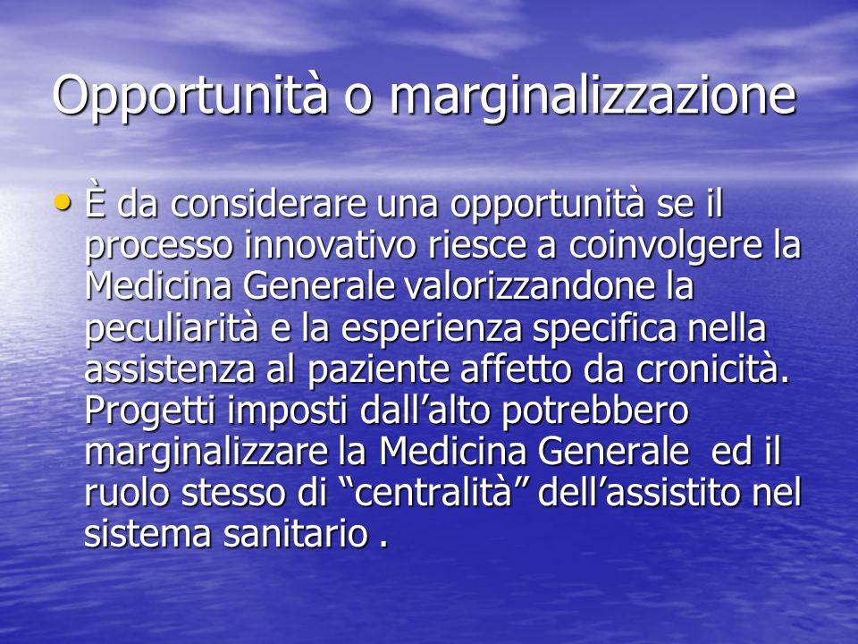 Opportunità o marginalizzazione È da considerare una opportunità se il processo innovativo riesce a coinvolgere la Medicina Generale valorizzandone la