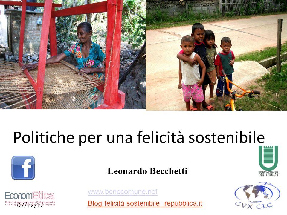 07/12/12 Politiche per una felicità sostenibile Leonardo Becchetti www.benecomune.net Blog felicità sostenibile repubblica.it