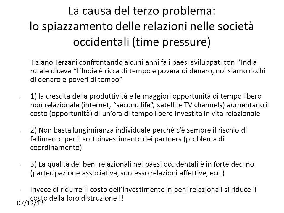 La causa del terzo problema: lo spiazzamento delle relazioni nelle società occidentali (time pressure) Tiziano Terzani confrontando alcuni anni fa i p
