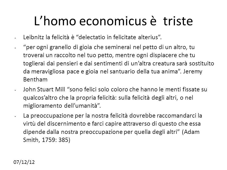 07/12/12 Lhomo economicus è triste Leibnitz la felicità è delectatio in felicitate alterius. per ogni granello di gioia che seminerai nel petto di un