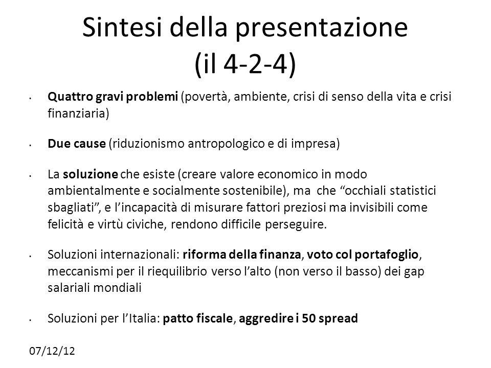 07/12/12 Sintesi della presentazione (il 4-2-4) Quattro gravi problemi (povertà, ambiente, crisi di senso della vita e crisi finanziaria) Due cause (r