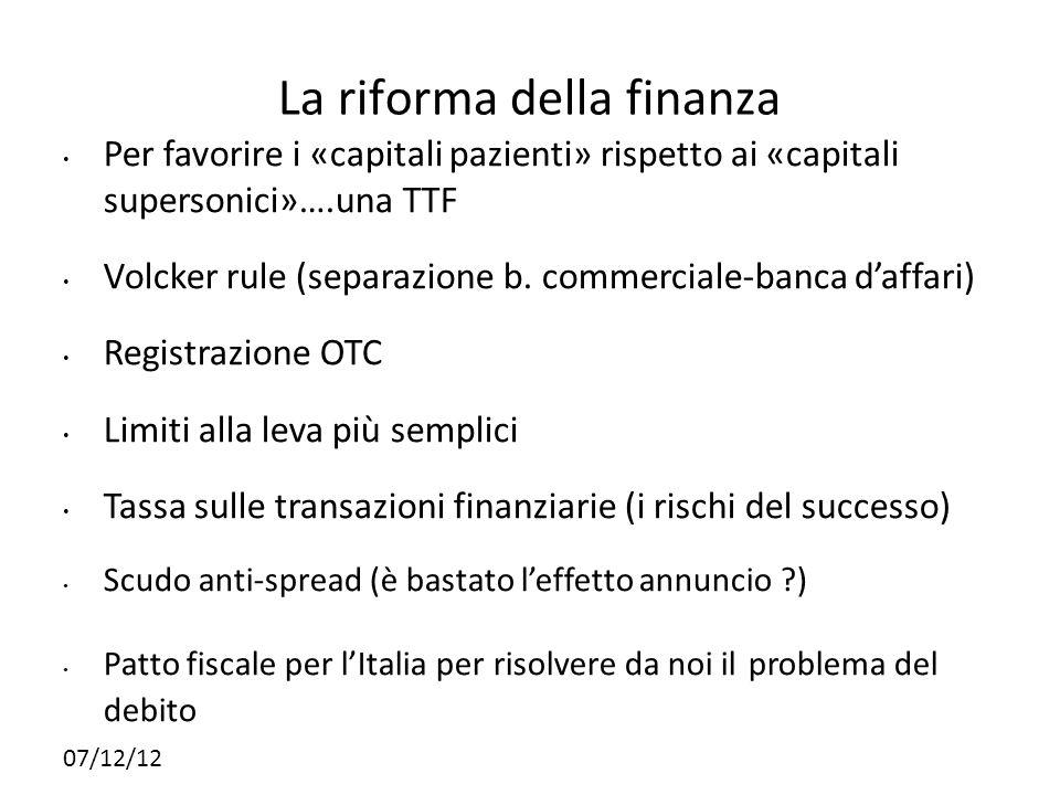 07/12/12 La riforma della finanza Per favorire i «capitali pazienti» rispetto ai «capitali supersonici»….una TTF Volcker rule (separazione b. commerci