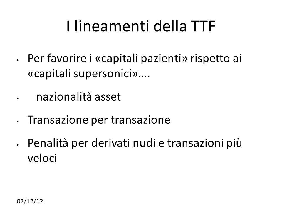 07/12/12 I lineamenti della TTF Per favorire i «capitali pazienti» rispetto ai «capitali supersonici»…. nazionalità asset Transazione per transazione