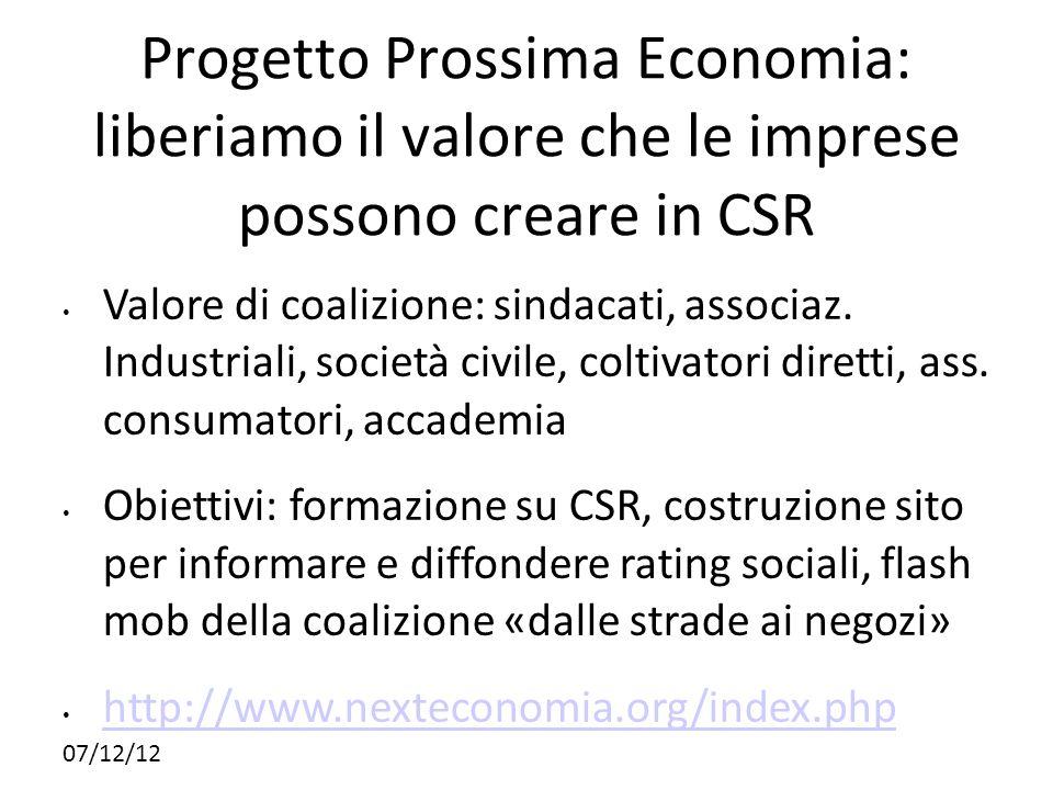 07/12/12 Progetto Prossima Economia: liberiamo il valore che le imprese possono creare in CSR Valore di coalizione: sindacati, associaz. Industriali,