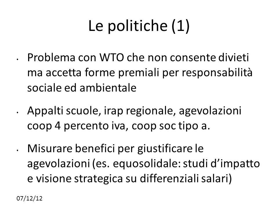 07/12/12 Le politiche (1) Problema con WTO che non consente divieti ma accetta forme premiali per responsabilità sociale ed ambientale Appalti scuole,