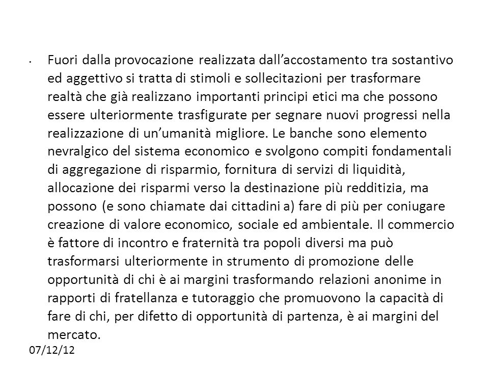 07/12/12 Fuori dalla provocazione realizzata dallaccostamento tra sostantivo ed aggettivo si tratta di stimoli e sollecitazioni per trasformare realtà