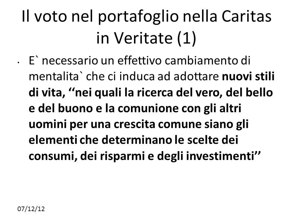 07/12/12 Il voto nel portafoglio nella Caritas in Veritate (1) E` necessario un effettivo cambiamento di mentalita` che ci induca ad adottare nuovi st
