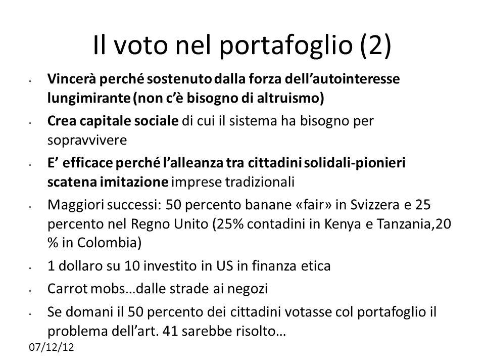07/12/12 Il voto nel portafoglio (2) Vincerà perché sostenuto dalla forza dellautointeresse lungimirante (non cè bisogno di altruismo) Crea capitale s