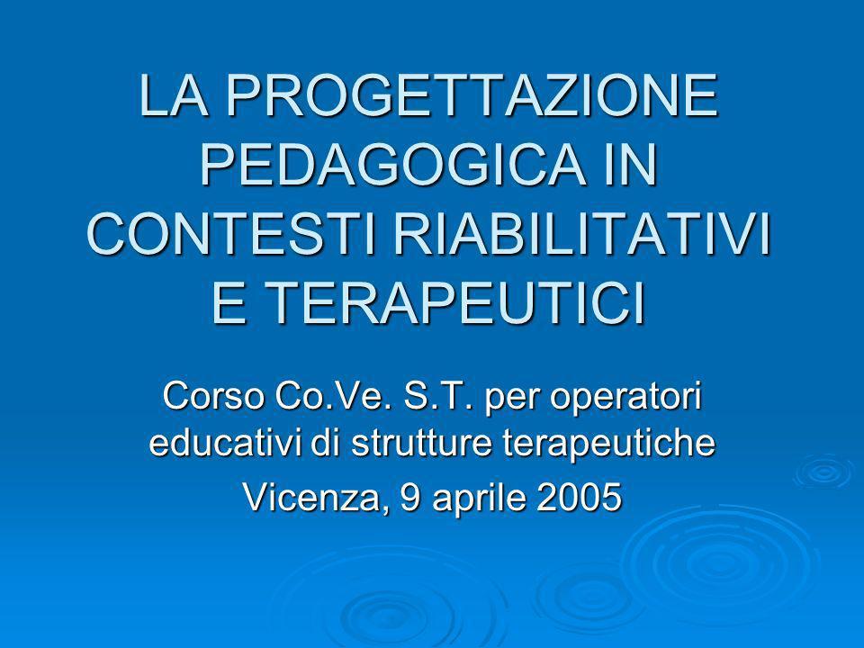 LA PROGETTAZIONE PEDAGOGICA IN CONTESTI RIABILITATIVI E TERAPEUTICI Corso Co.Ve.