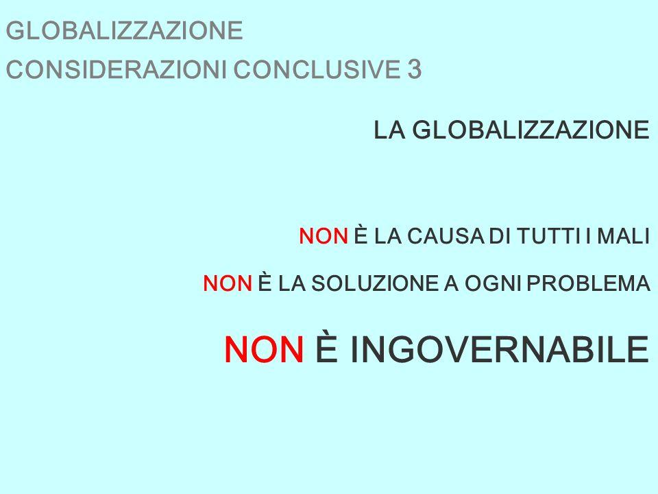 GLOBALIZZAZIONE CONSIDERAZIONI CONCLUSIVE 3 LA GLOBALIZZAZIONE NON È LA CAUSA DI TUTTI I MALI NON È LA SOLUZIONE A OGNI PROBLEMA NON È INGOVERNABILE