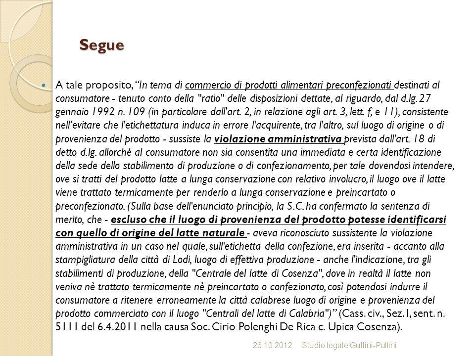 Segue A tale proposito, In tema di commercio di prodotti alimentari preconfezionati destinati al consumatore - tenuto conto della ratio delle disposizioni dettate, al riguardo, dal d.lg.