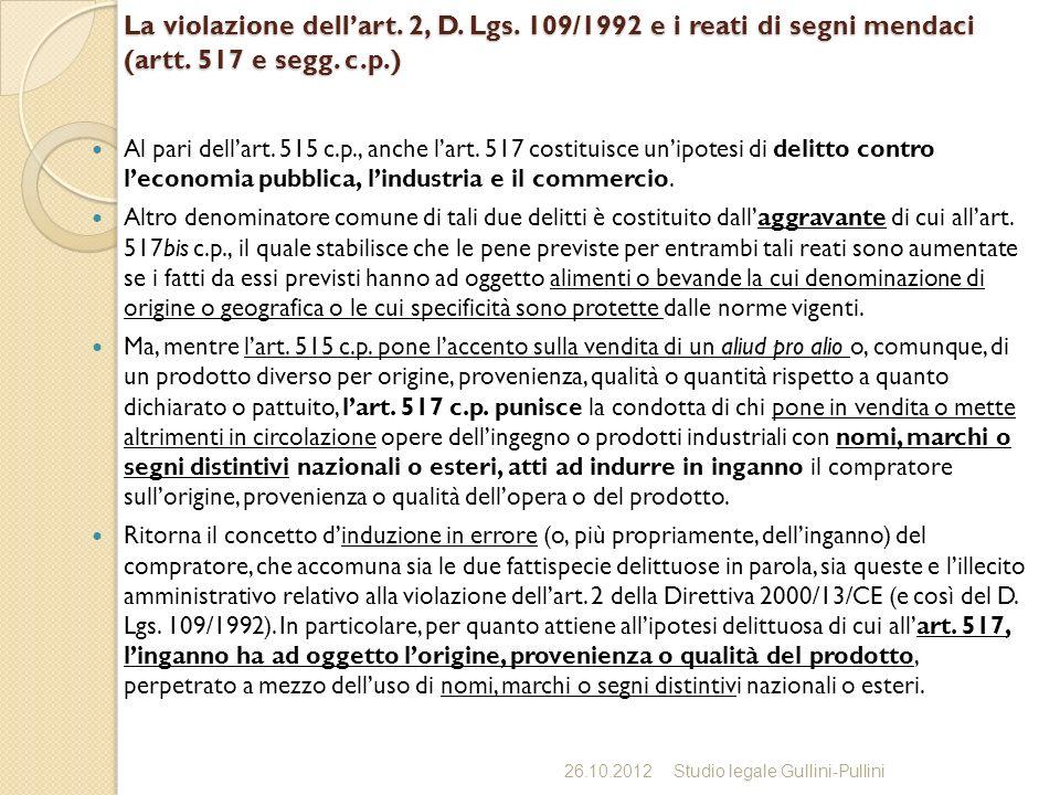 La violazione dellart. 2, D. Lgs. 109/1992 e i reati di segni mendaci (artt. 517 e segg. c.p.) Al pari dellart. 515 c.p., anche lart. 517 costituisce