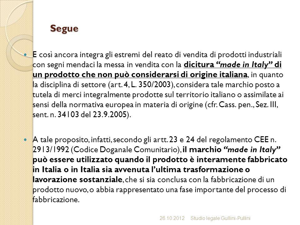 Segue E così ancora integra gli estremi del reato di vendita di prodotti industriali con segni mendaci la messa in vendita con la dicitura made in Italy di un prodotto che non può considerarsi di origine italiana, in quanto la disciplina di settore (art.