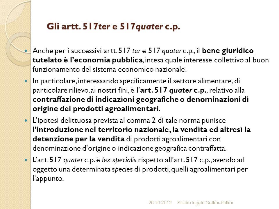Gli artt. 517ter e 517quater c.p. Anche per i successivi artt. 517 ter e 517 quater c.p., il bene giuridico tutelato è leconomia pubblica, intesa qual