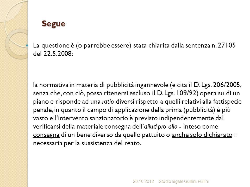 Segue La questione è (o parrebbe essere) stata chiarita dalla sentenza n. 27105 del 22.5.2008: la normativa in materia di pubblicità ingannevole (e ci