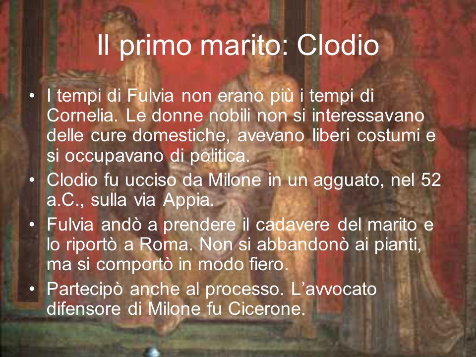 Il primo marito: Clodio I tempi di Fulvia non erano più i tempi di Cornelia. Le donne nobili non si interessavano delle cure domestiche, avevano liber