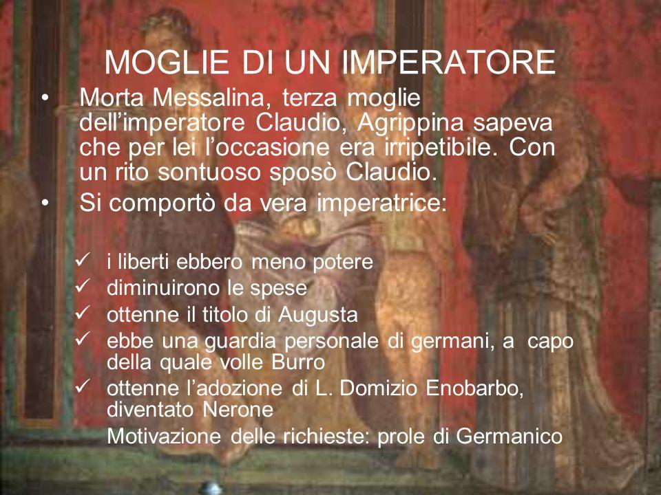 MOGLIE DI UN IMPERATORE Morta Messalina, terza moglie dellimperatore Claudio, Agrippina sapeva che per lei loccasione era irripetibile. Con un rito so