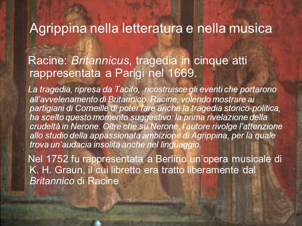 Agrippina nella letteratura e nella musica Racine: Britannicus, tragedia in cinque atti rappresentata a Parigi nel 1669. La tragedia, ripresa da Tacit
