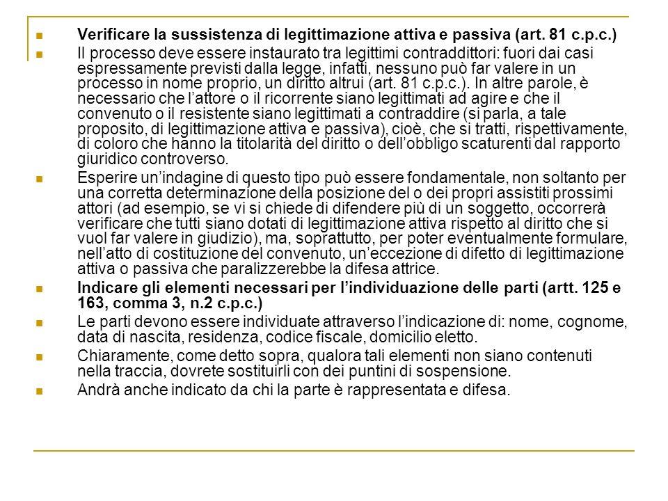 Verificare la sussistenza di legittimazione attiva e passiva (art. 81 c.p.c.) Il processo deve essere instaurato tra legittimi contraddittori: fuori d