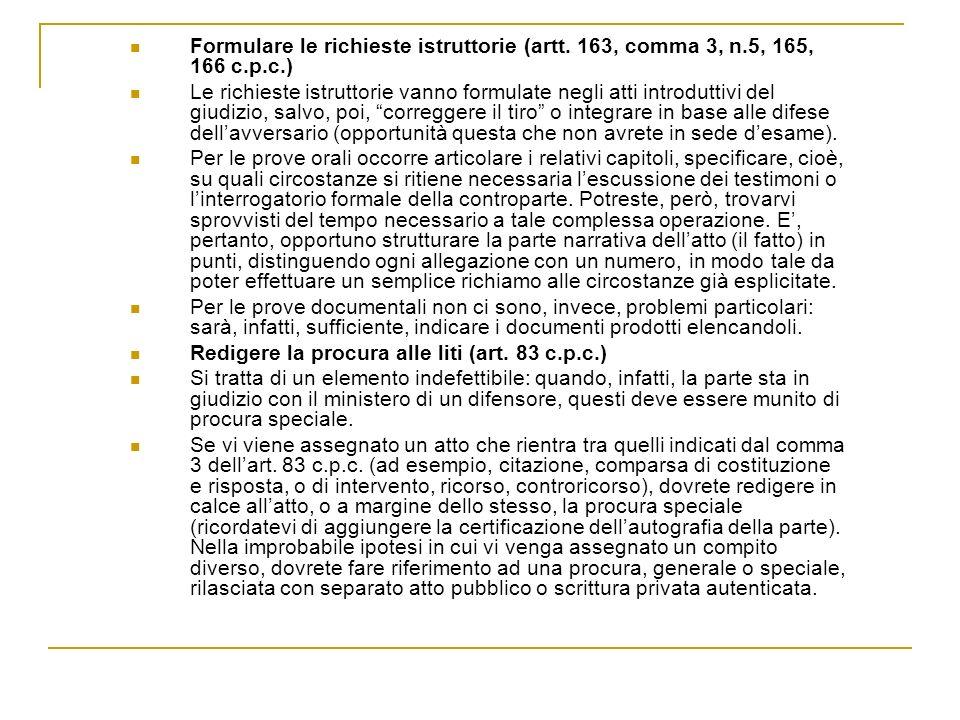 Formulare le richieste istruttorie (artt. 163, comma 3, n.5, 165, 166 c.p.c.) Le richieste istruttorie vanno formulate negli atti introduttivi del giu