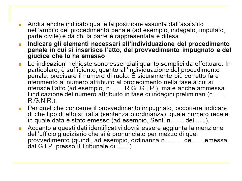 Andrà anche indicato qual è la posizione assunta dallassistito nellambito del procedimento penale (ad esempio, indagato, imputato, parte civile) e da