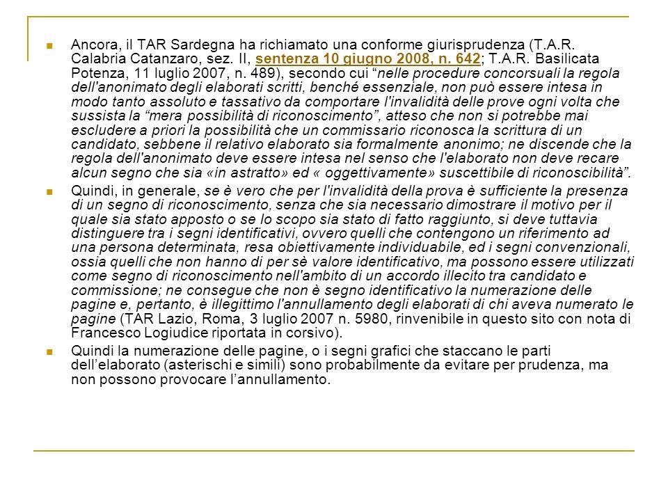 Ancora, il TAR Sardegna ha richiamato una conforme giurisprudenza (T.A.R. Calabria Catanzaro, sez. II, sentenza 10 giugno 2008, n. 642; T.A.R. Basilic