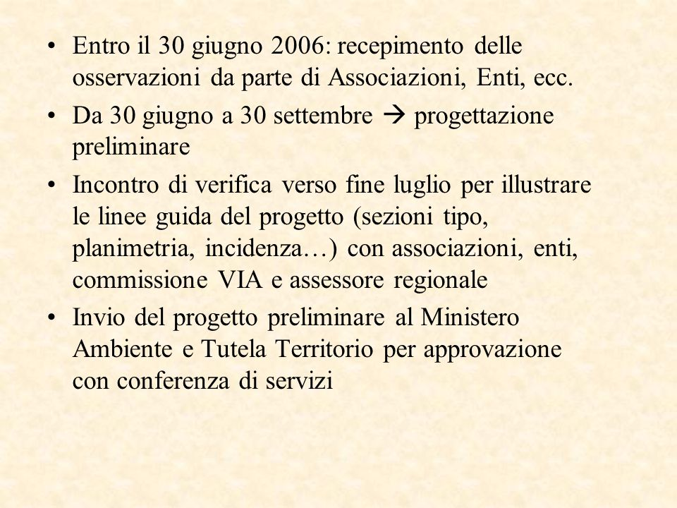 Entro il 30 giugno 2006: recepimento delle osservazioni da parte di Associazioni, Enti, ecc. Da 30 giugno a 30 settembre progettazione preliminare Inc