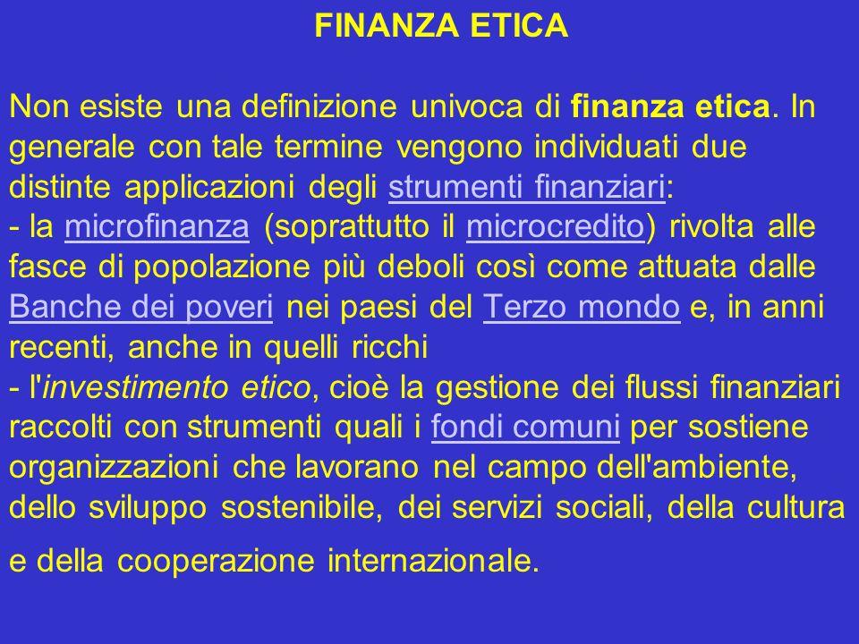 FINANZA ETICA Non esiste una definizione univoca di finanza etica. In generale con tale termine vengono individuati due distinte applicazioni degli st