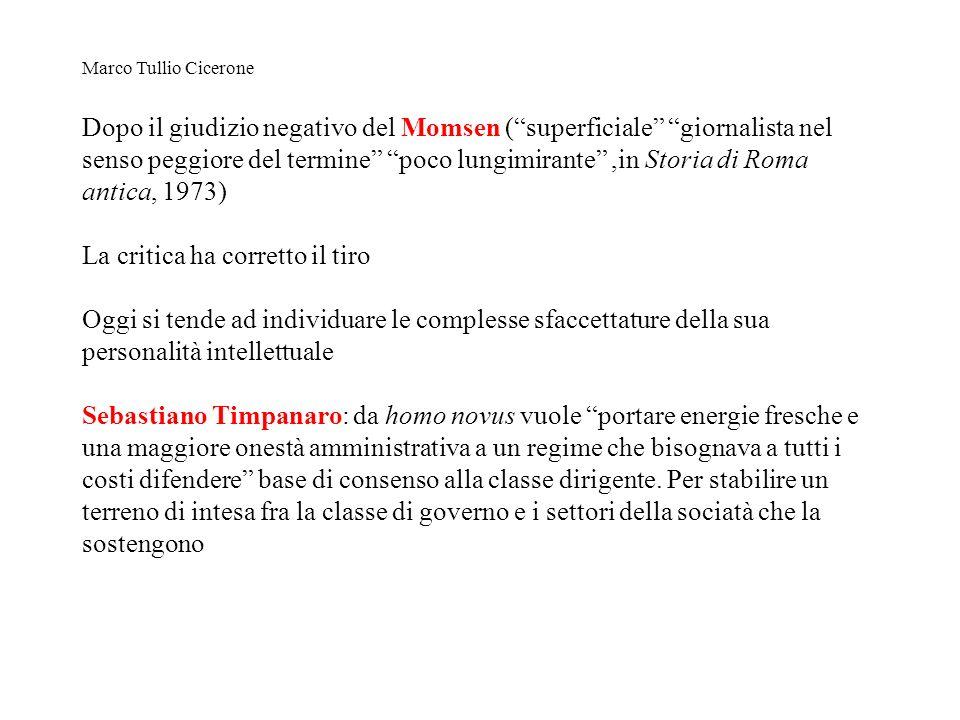 Marco Tullio Cicerone Dopo il giudizio negativo del Momsen (superficiale giornalista nel senso peggiore del termine poco lungimirante,in Storia di Rom
