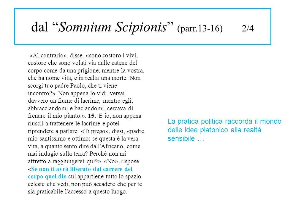 dal Somnium Scipionis (parr.13-16) 2/4 «Al contrario», disse, «sono costoro i vivi, costoro che sono volati via dalle catene del corpo come da una pri