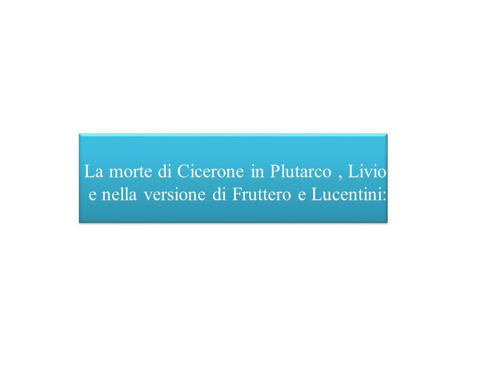 La morte di Cicerone in Plutarco, Livio e nella versione di Fruttero e Lucentini: La morte di Cicerone in Plutarco, Livio e nella versione di Fruttero