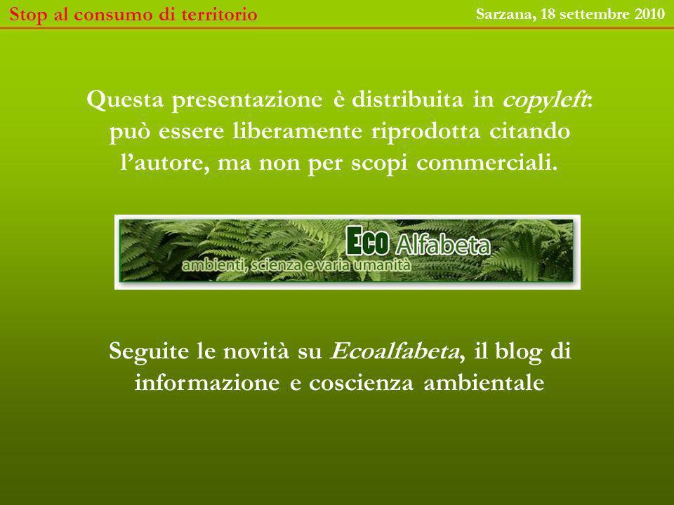 Stop al consumo di territorio Sarzana, 18 settembre 2010 Questa presentazione è distribuita in copyleft: può essere liberamente riprodotta citando lautore, ma non per scopi commerciali.