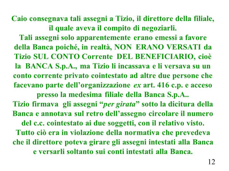 12 Caio consegnava tali assegni a Tizio, il direttore della filiale, il quale aveva il compito di negoziarli.