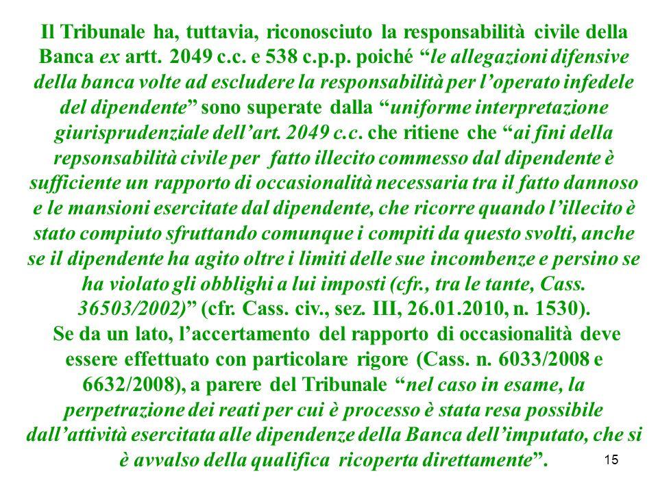 15 Il Tribunale ha, tuttavia, riconosciuto la responsabilità civile della Banca ex artt.