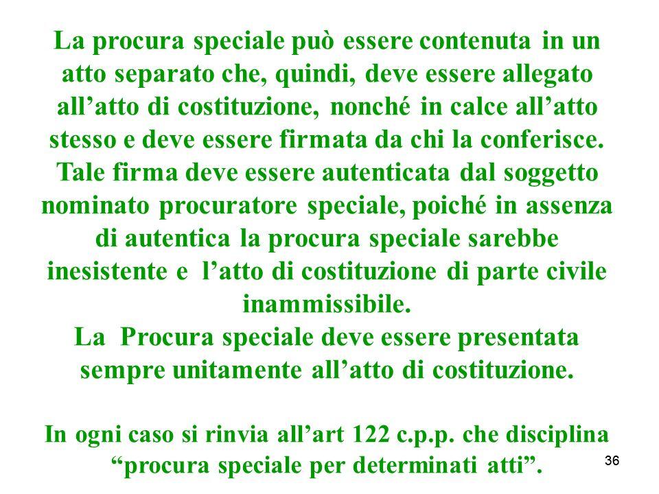36 La procura speciale può essere contenuta in un atto separato che, quindi, deve essere allegato allatto di costituzione, nonché in calce allatto stesso e deve essere firmata da chi la conferisce.