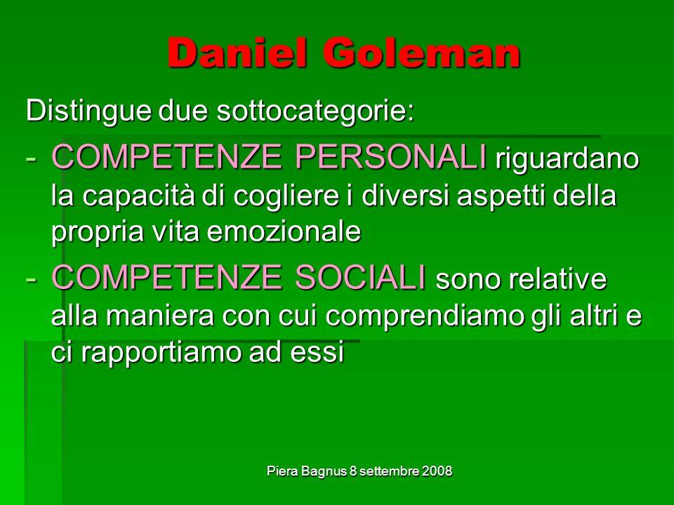 Piera Bagnus 8 settembre 2008 Daniel Goleman Distingue due sottocategorie: -COMPETENZE PERSONALI riguardano la capacità di cogliere i diversi aspetti