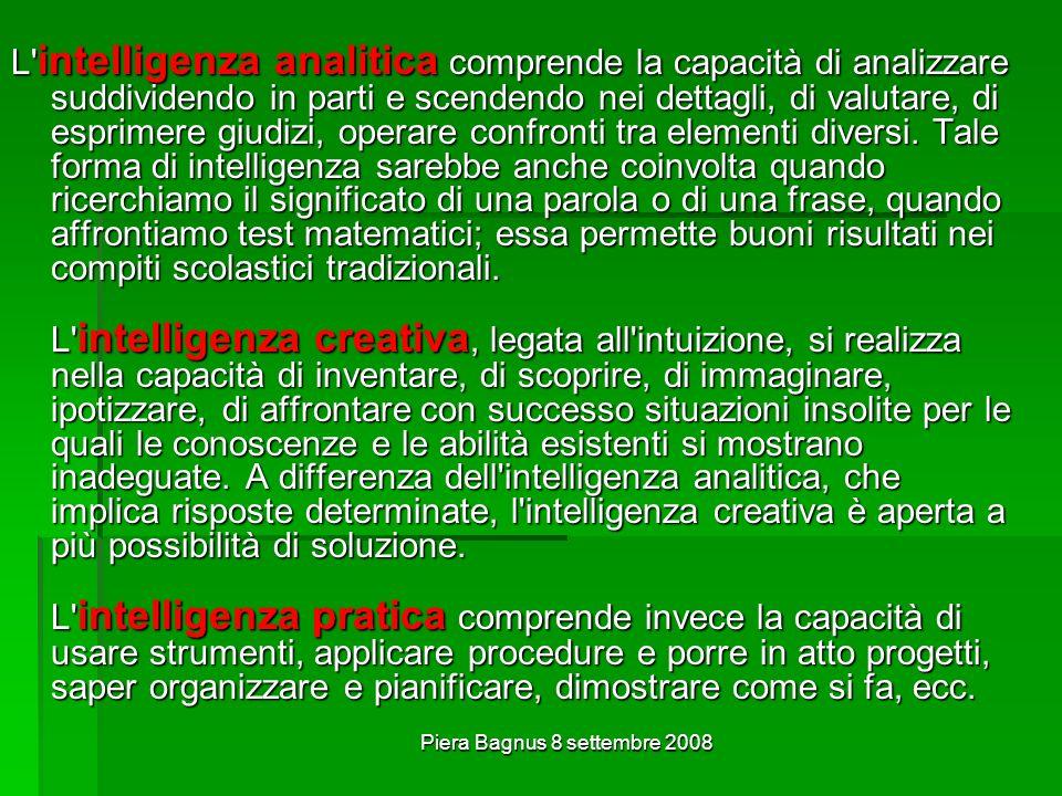 Piera Bagnus 8 settembre 2008 L intelligenza analitica comprende la capacità di analizzare suddividendo in parti e scendendo nei dettagli, di valutare, di esprimere giudizi, operare confronti tra elementi diversi.