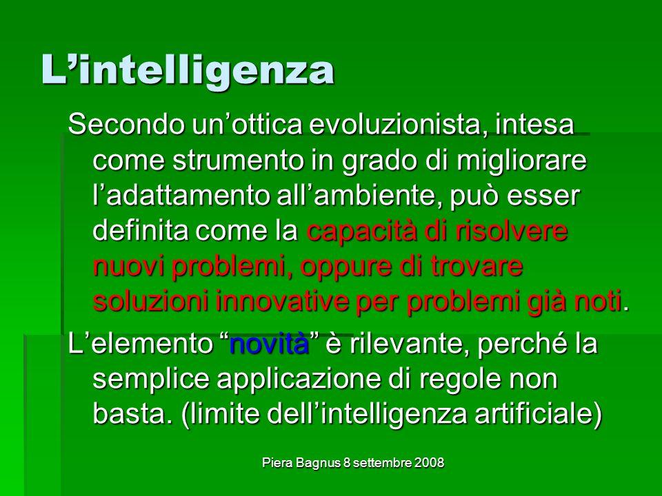 Piera Bagnus 8 settembre 2008 Lintelligenza Secondo unottica evoluzionista, intesa come strumento in grado di migliorare ladattamento allambiente, può