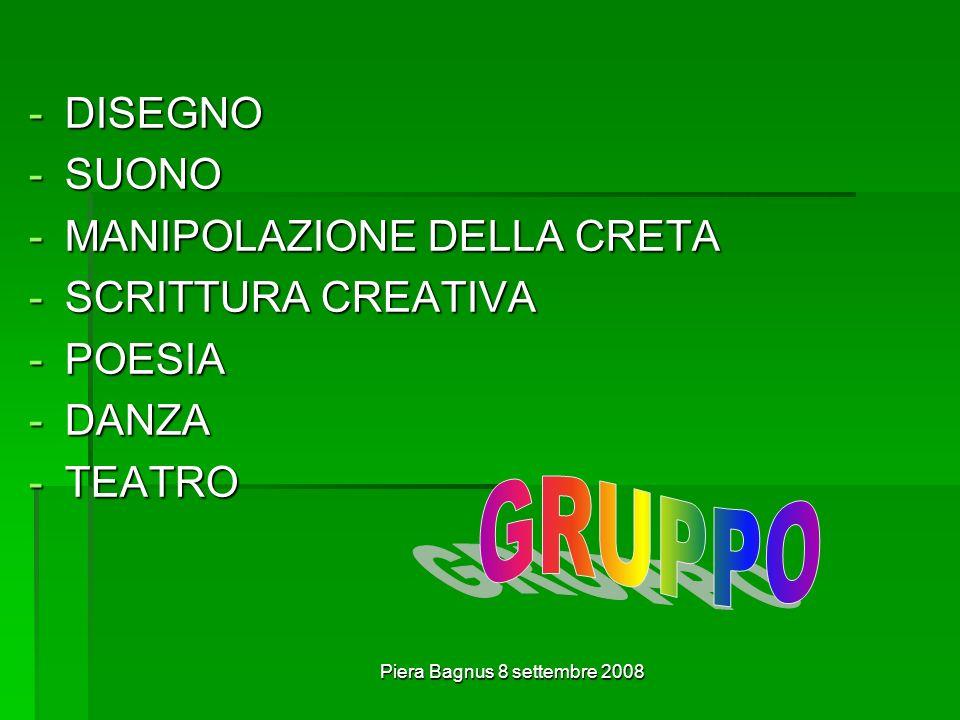 Piera Bagnus 8 settembre 2008 -DISEGNO -SUONO -MANIPOLAZIONE DELLA CRETA -SCRITTURA CREATIVA -POESIA -DANZA -TEATRO