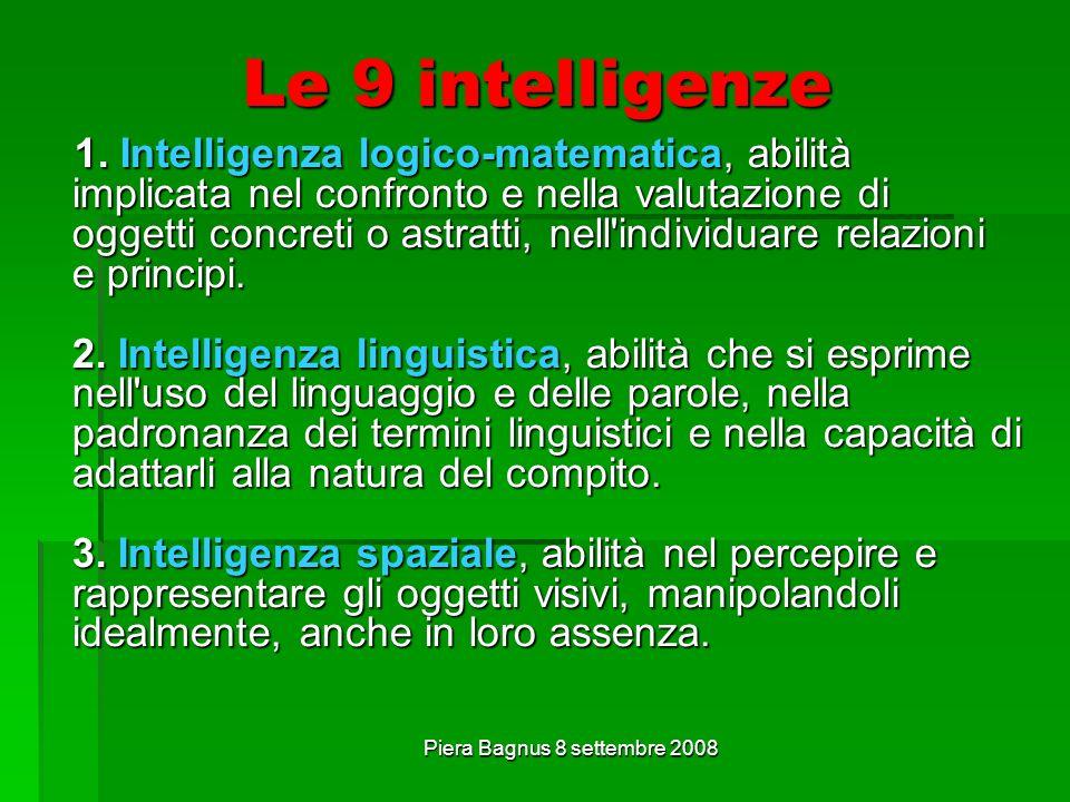 Piera Bagnus 8 settembre 2008 Le 9 intelligenze 1. Intelligenza logico-matematica, abilità implicata nel confronto e nella valutazione di oggetti conc