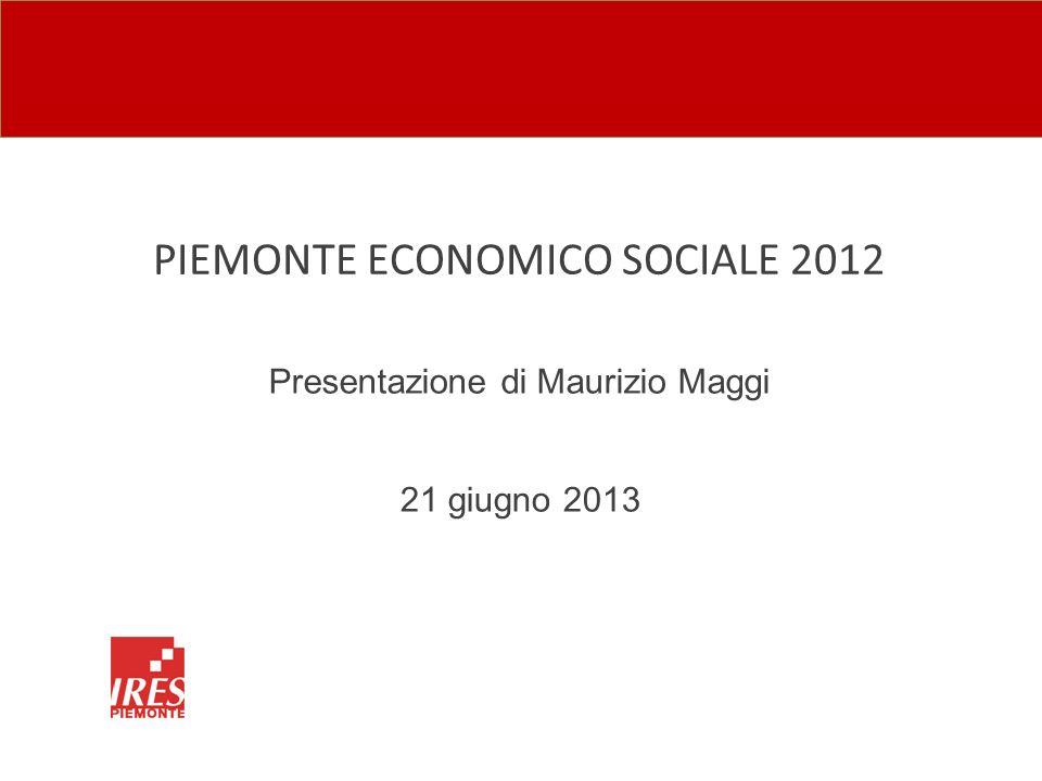 PIEMONTE ECONOMICO SOCIALE 2012 Presentazione di Maurizio Maggi 21 giugno 2013
