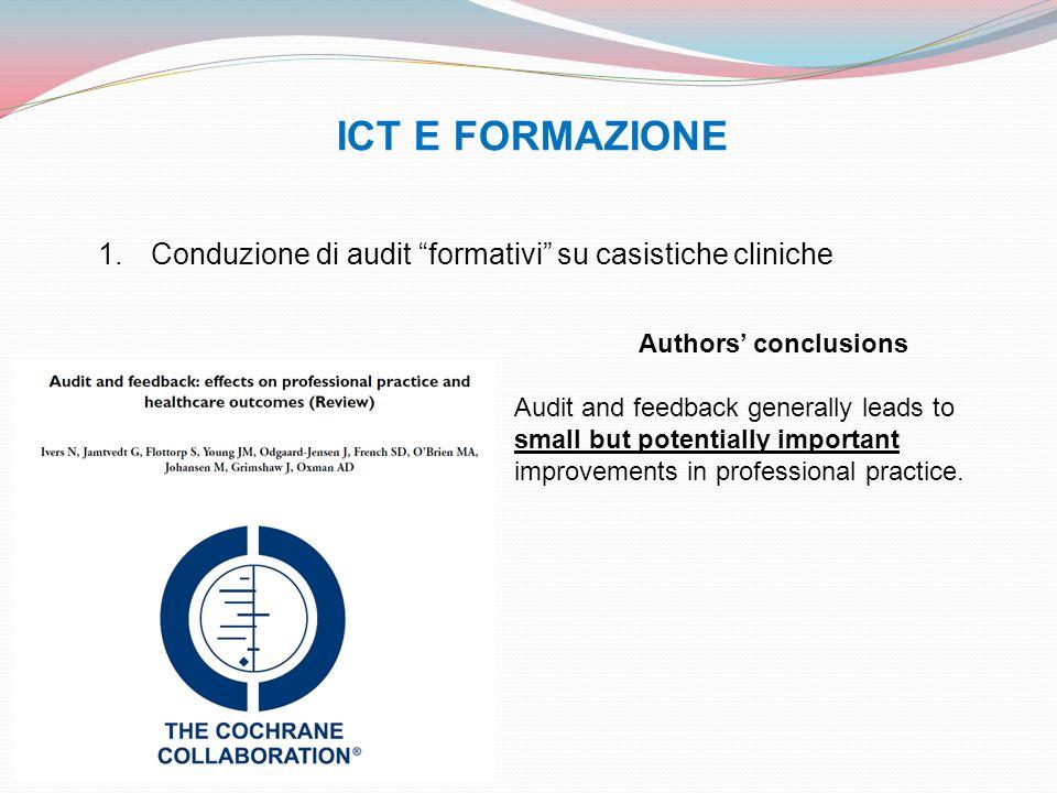 ICT E FORMAZIONE 1.Conduzione di audit formativi su casistiche cliniche Authors conclusions Audit and feedback generally leads to small but potentiall