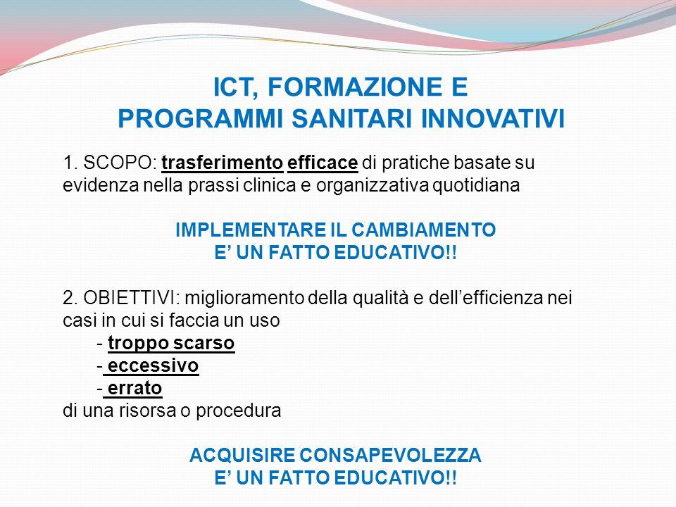 ICT, FORMAZIONE E PROGRAMMI SANITARI INNOVATIVI 1. SCOPO: trasferimento efficace di pratiche basate su evidenza nella prassi clinica e organizzativa q