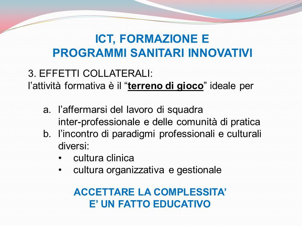 ICT, FORMAZIONE E PROGRAMMI SANITARI INNOVATIVI 3. EFFETTI COLLATERALI: lattività formativa è il terreno di gioco ideale per a.laffermarsi del lavoro
