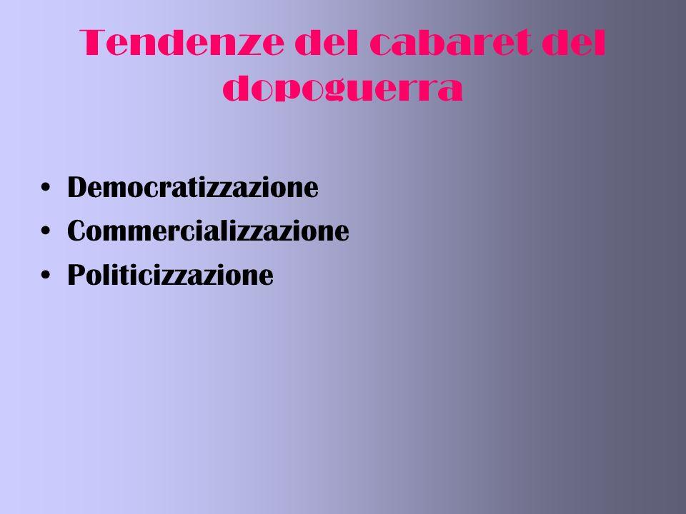 Tendenze del cabaret del dopoguerra Democratizzazione Commercializzazione Politicizzazione