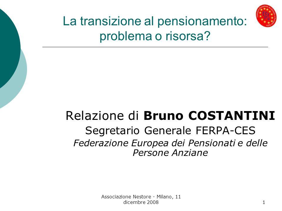 Associazione Nestore - Milano, 11 dicembre 20081 La transizione al pensionamento: problema o risorsa? Relazione di Bruno COSTANTINI Segretario General
