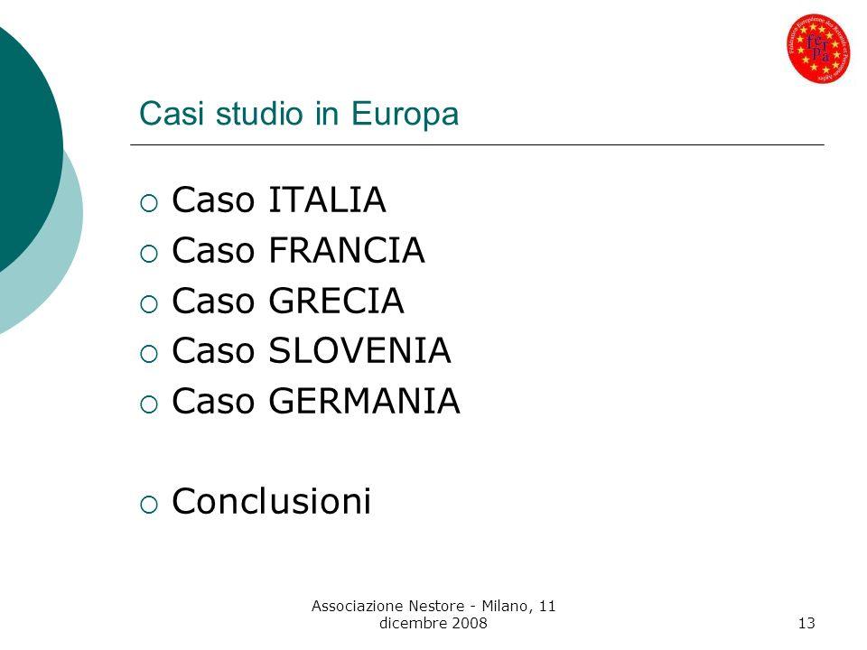 Associazione Nestore - Milano, 11 dicembre 200813 Casi studio in Europa Caso ITALIA Caso FRANCIA Caso GRECIA Caso SLOVENIA Caso GERMANIA Conclusioni