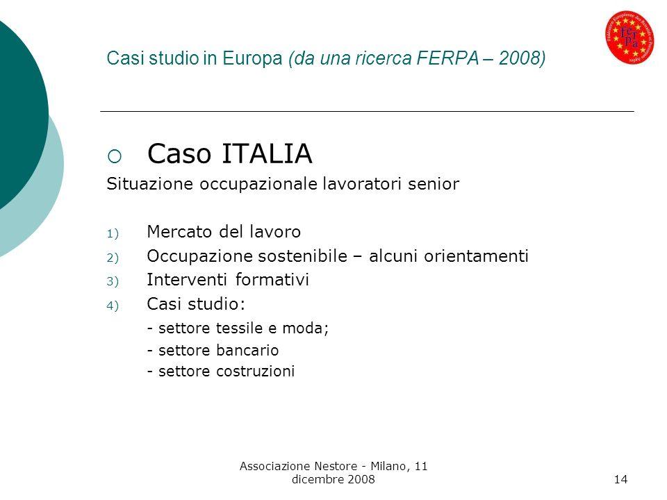 Associazione Nestore - Milano, 11 dicembre 200814 Casi studio in Europa (da una ricerca FERPA – 2008) Caso ITALIA Situazione occupazionale lavoratori
