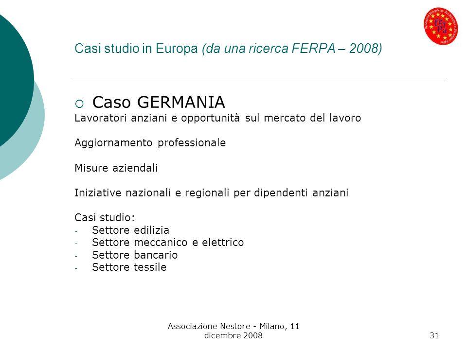 Associazione Nestore - Milano, 11 dicembre 200831 Casi studio in Europa (da una ricerca FERPA – 2008) Caso GERMANIA Lavoratori anziani e opportunità s