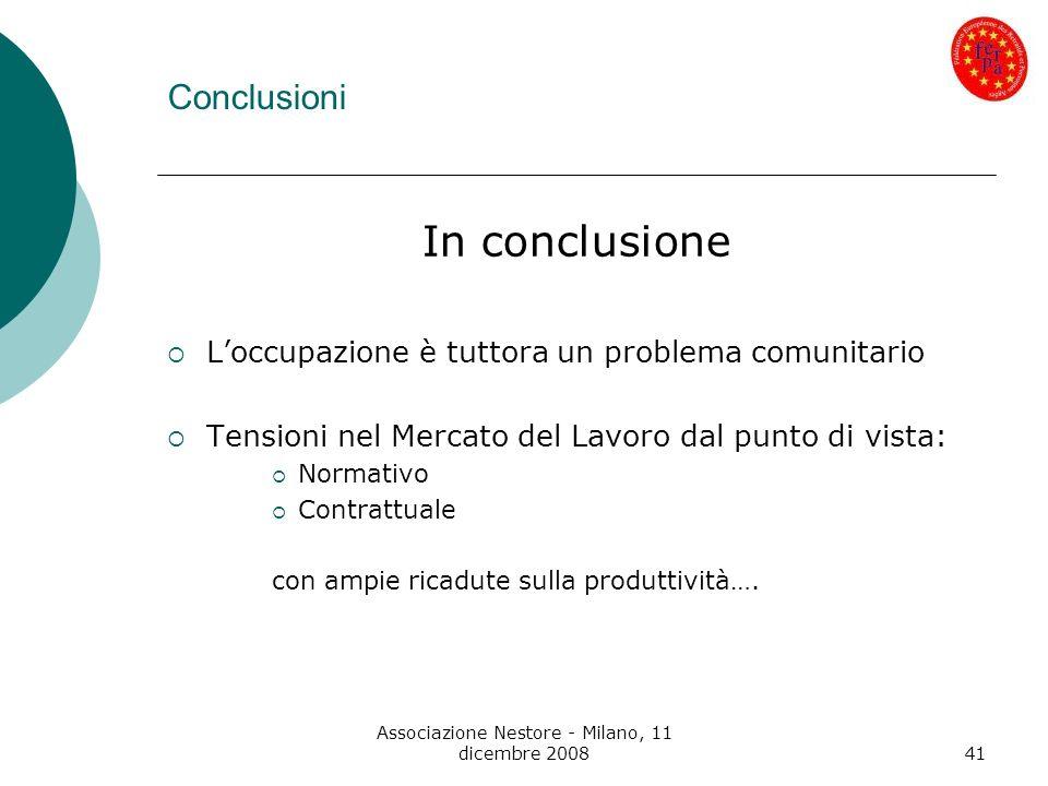 Associazione Nestore - Milano, 11 dicembre 200841 Conclusioni In conclusione Loccupazione è tuttora un problema comunitario Tensioni nel Mercato del L